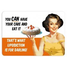 YOU CAN HAVE YOUR CAKE & EAT IT THAT'S WHAT LIPOSUCTION IS FOR - METAL PLAQUE