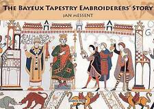 The Bayeux Tapestry Embroiderers' Story, Messent, Jan, Very Good Book