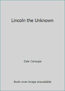 Lincoln the Unknown by Dale Carnegie