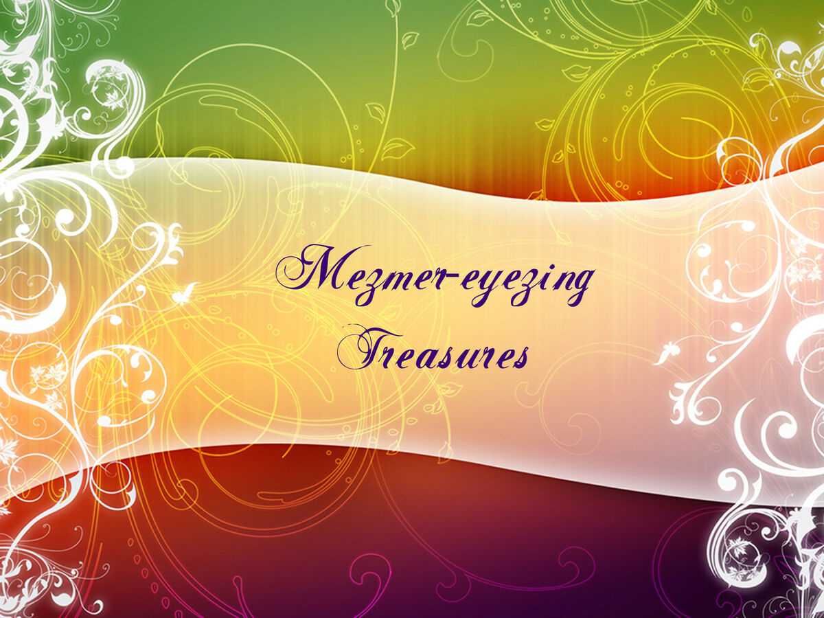 Mezmer-eyezing Treasures