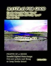 Mantras for Good Use the Powerful Word Good to Learn to Create and Bring Good...