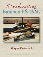 Handcrafting Bamboo Fly Rods: By Wayne Cattanach