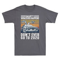 Marty Whatever Happens Don't Ever Go To 2020 Vintage Men's T-Shirt Cotton Tee
