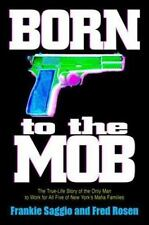 Born to the Mob : The True-Life Story of the Only Man to Work for All Five of Ne