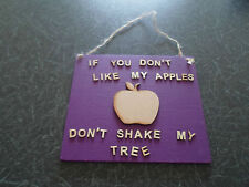 Unique Bespoke Handmade Sign: If You Don't Like My Apples Don't Shake My Tree