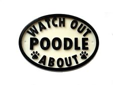 Watch Out Poodle About - 3D Printed Dog Plaque - House Door Gate Garden Sign