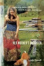 Her Mother's Daughter: A Memoir of the Mother I Never Knew and of My-ExLibrary