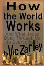 How the World Works : And What Jesus Does Through Us to Overcome It by Vic...