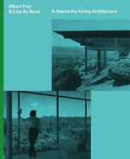 Albert Frey and Lina Bo Bardi: A Search for Living Architecture by Daniell Corne