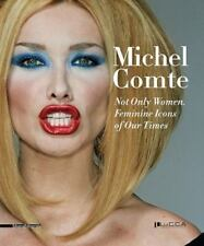 NOT ONLY WOMEN, FEMININE ICONS OF OUR TIMES By Michel Comte NEW SEALED