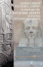 Comment Percer les Secrets, Enigmes et Mysteres de l'Ancienne Egypte et d'autres
