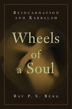 Wheels of a Soul : Reincarnation and Kabbalah by Rav P. S. Berg (2005, Paperback