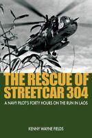 The Rescue of Streetcar 304: A Navy Pilot' S F... by Kenny Wayne Fields Hardback