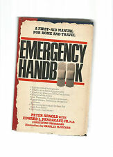 Emergency Handbook : A First Aid Manual for Home and Travel by Peter Arnold...