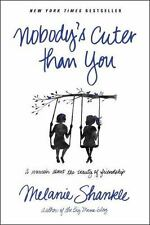 Nobody's Cuter than You: A Memoir about the Beauty of Friendship by Shankle, Mel