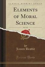 USED (LN) Elements of Moral Science, Vol. 1 of 2 (Classic Reprint) by James Beat