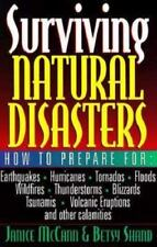 Surviving Natural Disasters : How to Prepare for Earthquakes, Hurricanes Tornado