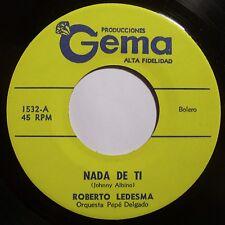 ROBERTO LEDESMA: NADA DE TI: LATIN 45 on GEMA 1532 rare HEAR IT