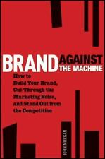 Brand Against the Machine: How to Build Your Brand, Cut Through the Marketing No