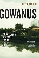 NEW Gowanus: Brooklyn's Curious Canal by Joseph Alexiou