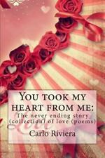 You Took My Heart from Me: the Never Ending Story (collection) of Love...