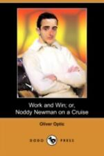 Work and Win; or, Noddy Newman on a Cruise by Oliver Optic (2008, Paperback)