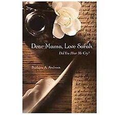 Dear Mama, Love Sarah : Did You Hear Me Cry? by Barbara A. Andrews (2011,...