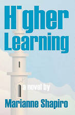 NEW Higher Learning, A Novel by Marianne Shapiro