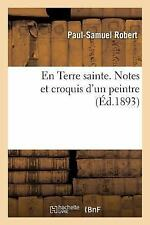 En Terre Sainte. Notes et Croquis d'un Peintre by Robert (2016, Paperback)