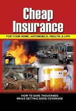 Cheap Insurance for Your Home, Automobile, Health, & Life: How to Save-ExLibrary