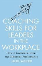 Coaching Skills for Leaders in the Workplace: How to Unlock Potential and...