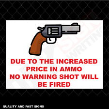 Due To The Increased Ammo Price No Warning Colour Sign Printed Heavy Duty 4006
