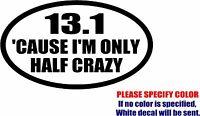 """Vinyl Decal Sticker - 13.1 Cause I'm only Half Crazy Car Truck marathon Fun 7"""""""