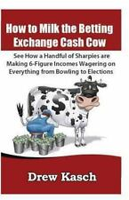 How to Milk the Betting Exchange Cash Cow: See How a Handful of Sharpies Are...