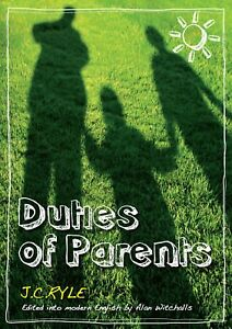 Duties of Parents: by JC Ryle Edited into Modern English by A Witchalls #181 NEW
