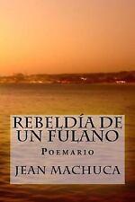 Rebeldia de un Fulano : Poemario by Jean Machuca (2008, Paperback)
