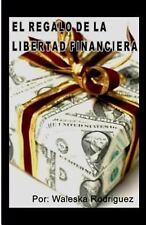 El Regalo de la Libertad Financiera by Waleska Rodriguez (2014, Paperback,...