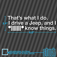 That's What I do. I drive a Jeep, and I know things -8x2.5- vinyl decal sticker