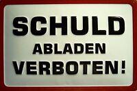 Schuld abladen verboten! Blechschild Schild 3D geprägt Tin Sign 20 x 30 cm