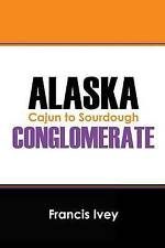 NEW ALASKA CONGLOMERATE: Cajun to Sourdough by Francis Ivey
