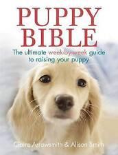 Chiot Bible: The Ultimate semaine par semaine Guide to Raising votre chiot par Claire...