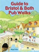 Guide to Bristol & Bath Pub Walks 20 Pub Walks by Nigel Vile 9781846743481