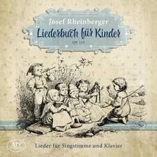 Josef Rheinberger : Josef Rheinberger: Liederbuch Für Kinder, Op. 152 CD (2019)