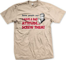 Some People Say I Have A Bad Attitude Screw Them Jerk Mean Funny Men's T-Shirt