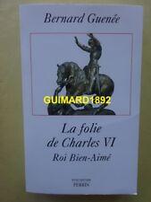 La Folie du roi Charles VI Roi bien-aimé Bernard Guenée Perrin
