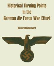 Historical Turning Points in the German Air Force War Effort by Richard...
