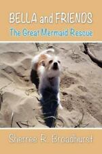 Bella and Friends : The Great Mermaid Rescue by Sherree R. Broadhurst (2011,...
