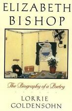 Elizabeth Bishop: The Biography of a Poetry by Goldensohn, Lorrie