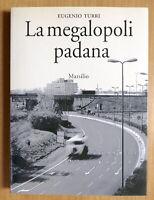 Urbanistica Architettura - Eugenio Turri - La megalopoli padana - 1^ ed. 2000