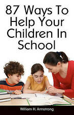 NEW 87 Ways To Help Your Children In School by William H. Armstrong